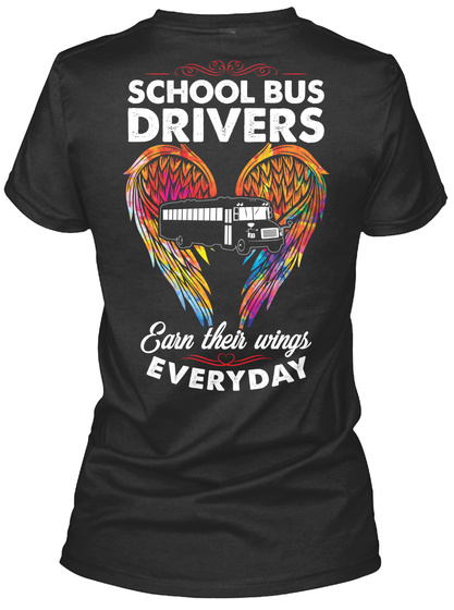 School Bus Drivers Earn Their Wings Everryday Black T-Shirt Back