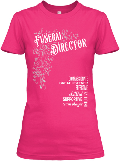 Funeral Director Compassionate Great Listener Effective Skillful Supportive Team Player Intuitive Heliconia T-Shirt Front
