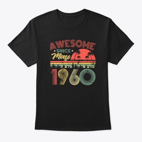Awesome May 1960 60th Birthday 60 Years  Black T-Shirt Front