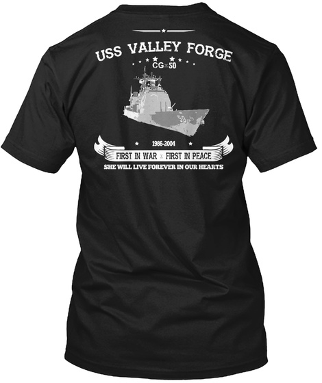 Uss Valley Forge Cg 50 1986 2004 First In War First In Peace She Will Live Forever On Our Hearts Black T-Shirt Back