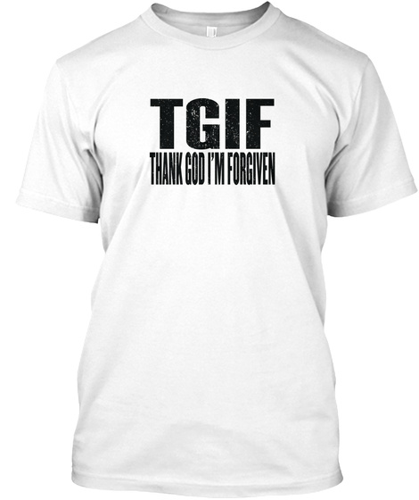 Tgif Thank God I'm Forgiven White T-Shirt Front