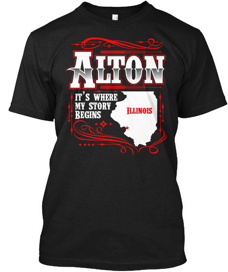 Alton It's Where My Story Begins Illinois Black T-Shirt Front