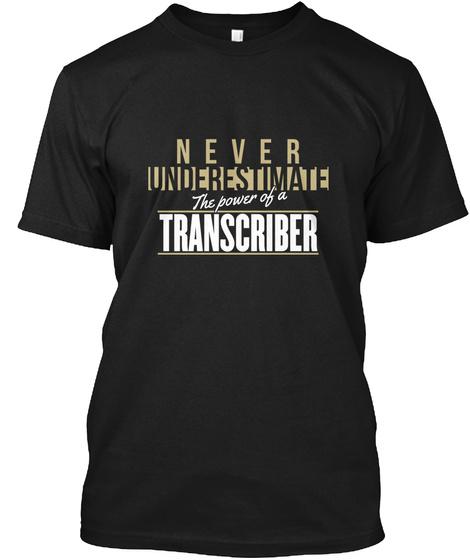 Transcriber Never Underestimate A Transcriber Black T-Shirt Front