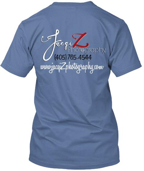 Jacqi Photography@ (405)765 4544 Www.Jacqizphotography.Com Denim Blue T-Shirt Back