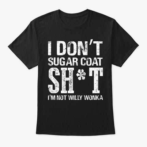 Suga Coat Sh T Funny T Shirt Hilarious Black T-Shirt Front