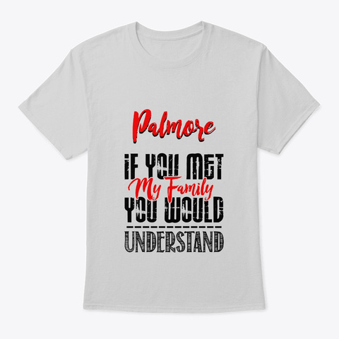 If You Met My Family Palmore Funny Shirt Light Steel T-Shirt Front