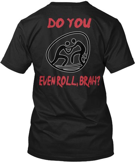 Do You Even Roll,Brah? Black T-Shirt Back