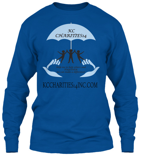 Kc Charities14 Help Me To Help Others And Together We Can Make A Difference!Kccharities14inc.Com  Royal T-Shirt Front