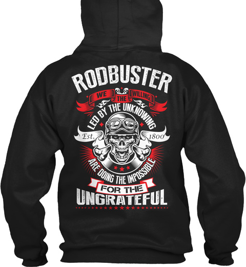 Rodbuster We Willing The Led By The Unknowing Est. 1800 Are Doing The Impossible For The Ungrateful Black T-Shirt Back