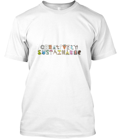 Creatively Sustainable White T-Shirt Front