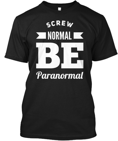 Screw Normal Be Paranormal  Black T-Shirt Front