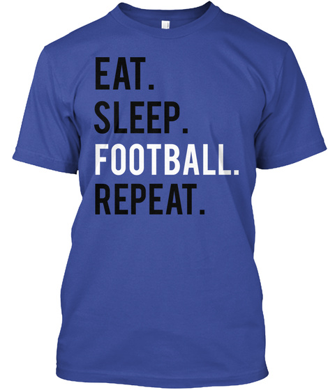 Eat Sleep Football Repeat Deep Royal T-Shirt Front