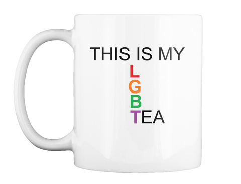 This Is My Lgbtea White T-Shirt Front