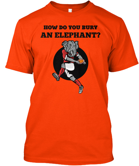 How Do You Bury An Elephant? Orange T-Shirt Front