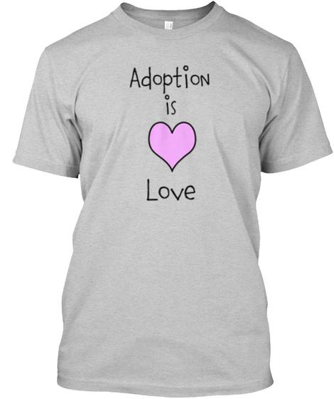 Adoption Is Love Light Steel T-Shirt Front