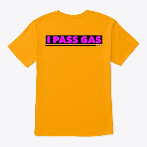 I Pass Gas Cars Gold T-Shirt Back