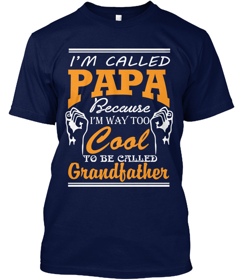I'm Called Papa Because I'm Way Too Cool To Be Called Grandfather Navy T-Shirt Front