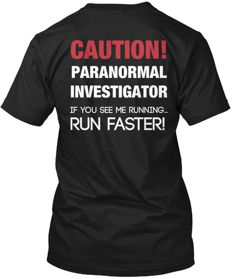 Caution! Paranormal Investigator If You See Me Running Run Faster Black T-Shirt Back