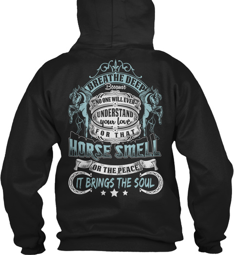 Breathe Deep Because No One Will Ever Understand Your Love For That Horse Smell Or The Peace It Brings The Soul Black T-Shirt Back