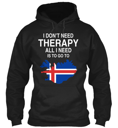 I Don't Need Therapy All I Need Is To Go To Black T-Shirt Front