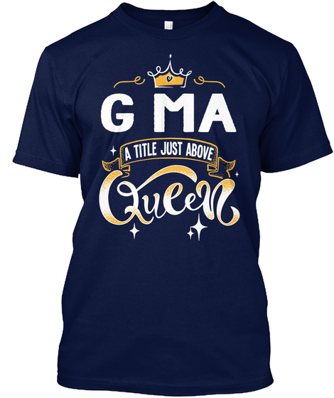 G Ma A Title Just Above Queen   Mother's Day Gift For Mom Grandma Navy T-Shirt Front