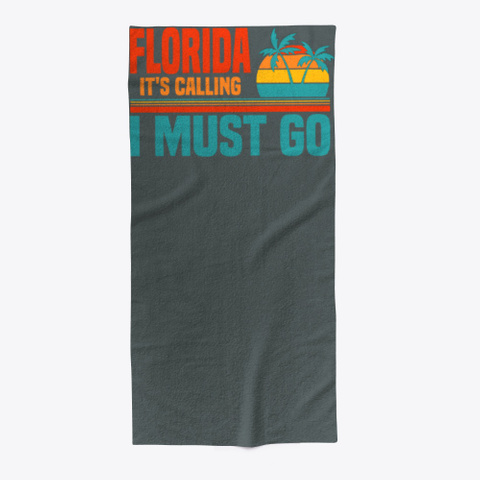 Florida Is Calling I Must Go Beach Towel Dark Grey T-Shirt Front
