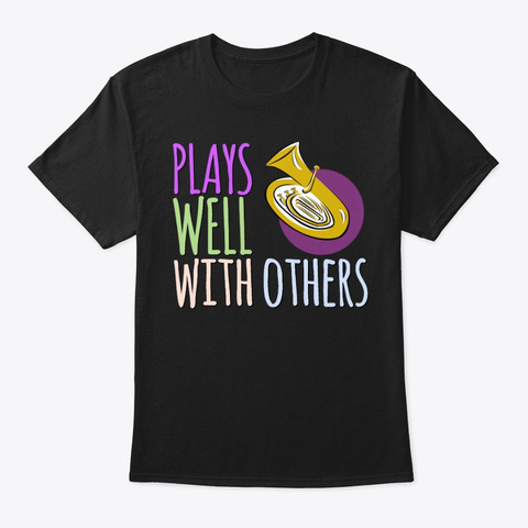 [$15+] Plays Well With Others   Tuba Black T-Shirt Front