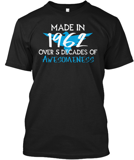 Made In 1962 Over 5 Decades Of Awesomeness Black T-Shirt Front