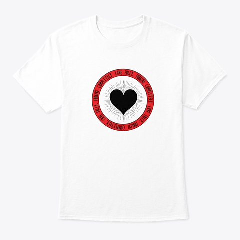 Love Fully. Forgive Completely. White T-Shirt Front