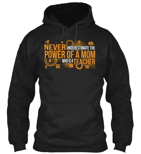 Never Underestimate The Power Of A Mom Who Is A Teacher Black T-Shirt Front
