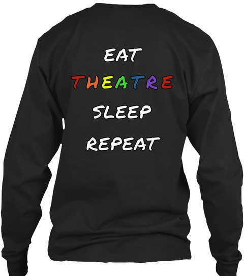 Eat Theatre Sleep Repeat Black Long Sleeve T-Shirt Back