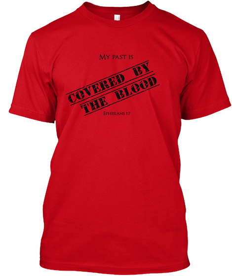 My Past Is Covered By  The Blood Ephesians 1:7 Red T-Shirt Front