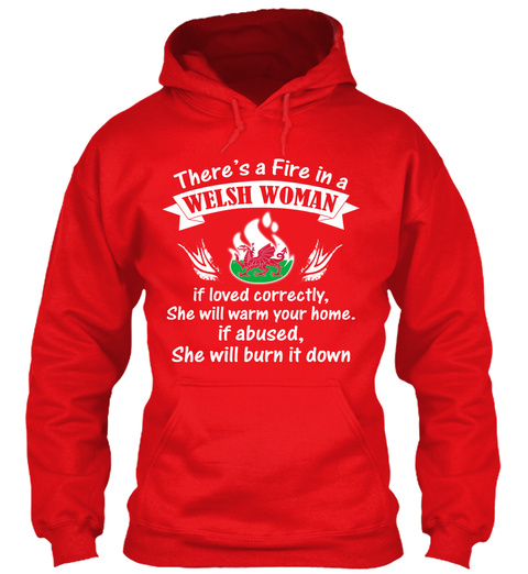 There's A Fire In A Welsh Woman If Loved Correctly.  She Will Warm Your Home. If Abused, She Will Burn It Down Fire Red T-Shirt Front