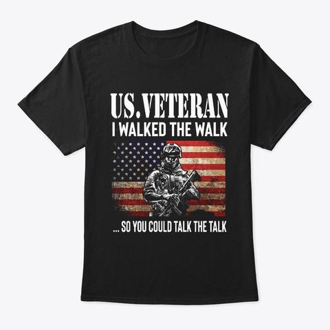Us Veteran I Walked The Walk Black T-Shirt Front