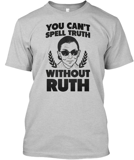 You Can't Spell Truth Without Ruth Light Steel T-Shirt Front