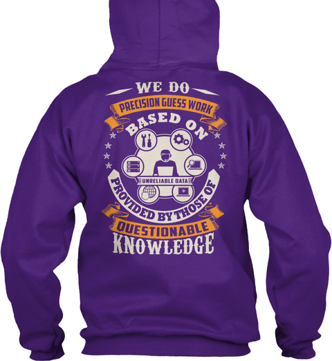 We Do Precision Guesswork Based On Unreliable Data Provided By Those Of Questionable Knowledge Purple T-Shirt Back