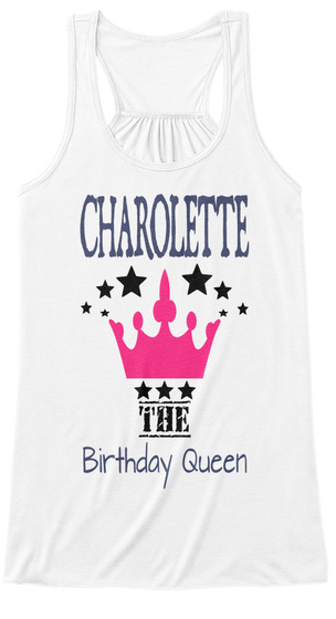 Charolette The Birthday Queen White T-Shirt Front