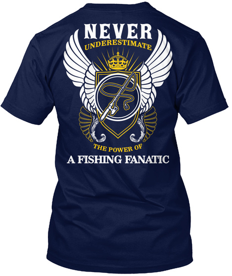 Never Underestimate The Power Of A Fishing Fanatic Navy T-Shirt Back