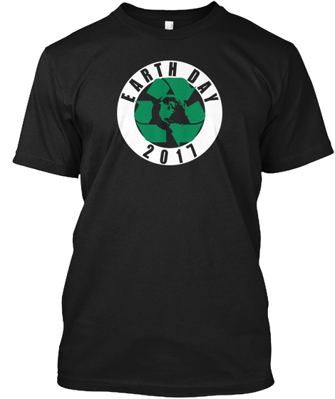 Earth Day 2017 T Shirt Black T-Shirt Front