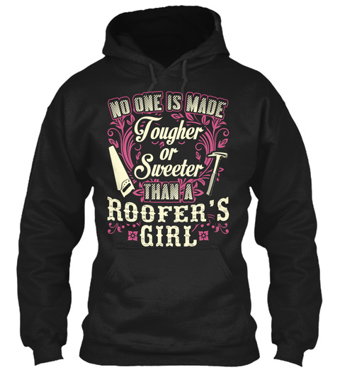 No One Is Made Tougher Or Sweeter Than A Roofer's Girl Black T-Shirt Front