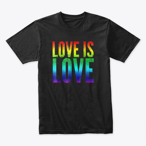 Gay Pride Tee Love Is Love Rainbow Flag Black T-Shirt Front