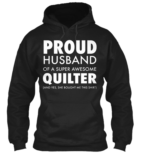 Proud Husband Of A Quilter Black T-Shirt Front
