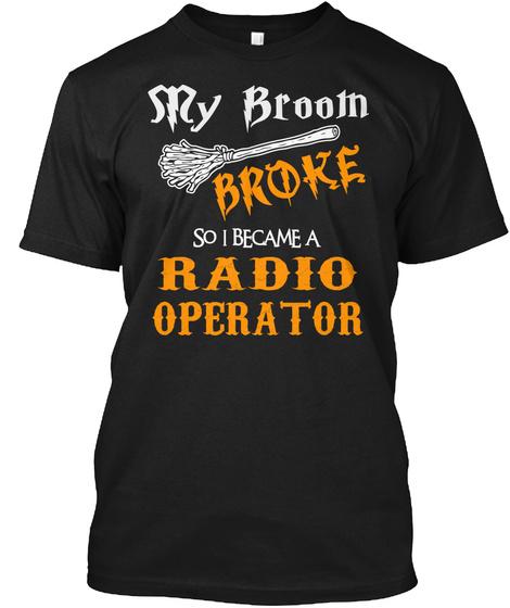 My Broom Broke So I Became Radio Operator Black T-Shirt Front