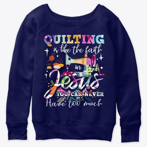 Quilting Is Like The Faith In Jesus You  Navy  T-Shirt Front
