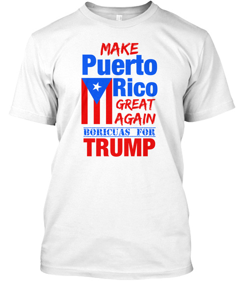 Make Puerto Rico Great Again Boricuas For Trump White T-Shirt Front