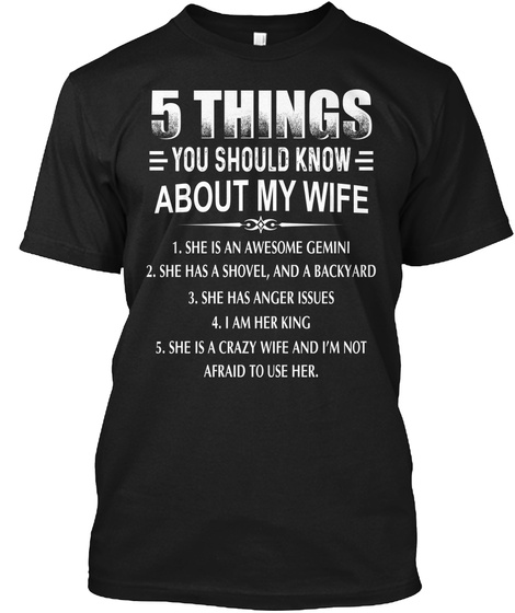5 Things You Should Know About My Wife 1.She Is An Awesome Gemini 2.She Has A Shovel And A Backyard 3.She Has Anger... Black T-Shirt Front