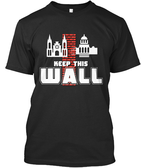 Keep This Wall Black T-Shirt Front