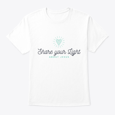 Shine Your Light About Jesus White T-Shirt Front