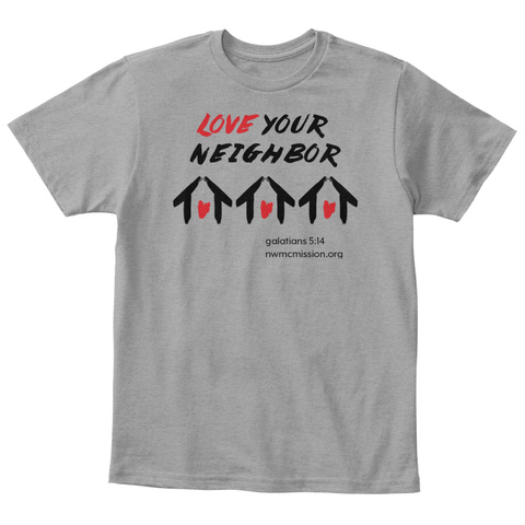 Love Your Neighbor Galations 5:14 Nwmcmission.Org Light Heather Grey  T-Shirt Front