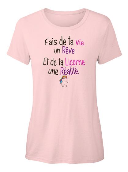 Fais De Ta Vie Un Reve Et De Ta Licorne Une Realite Light Pink T-Shirt pour Femme Front